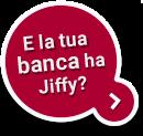 E la tua banca ha Jiffy?